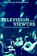Television and Its Viewers Cultivation Theory and Research