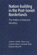 Nation-building in the Post-Soviet Borderlands: The Politics of National Identities