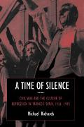 Time of Silence Civil War and the Culture of Repression in Franco's Spain, 1936-1945