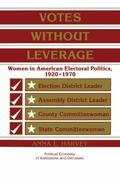 Votes Without Leverage Women in American Electoral Politics, 1920-1970