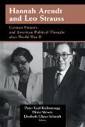 Hannah Arendt and Leo Strauss German Emigres and American Political Thought After World War II