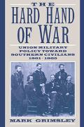 Hard Hand of War Union Military Policy Toward Southern Civilians, 1861-1865