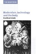 Modernism, Technology and the Body A Cultural History