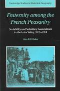 Fraternity Among the French Peasantry Sociability and Voluntary Associations in the Loire Va...