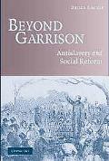 Beyond Garrison Antislavery and Social Reform