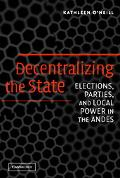 Decentralizing The State Elections, Parties, And Local Power In The Andes