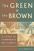 Green And the Brown A History of Conservation in Nazi Germany