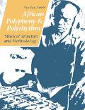 African Polyphony and Polyrhythm Musical Structure and Methodology