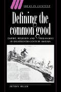 Defining The Common Good Empire, Religion And Philosophy In Eighteenth-century Britain