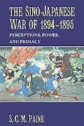 Sino-Japanese War Of 1894-1895 Perceptions, Power And Primacy
