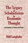 Legacy of Scholasticism in Economic Thought Antecedents of Choice and Power