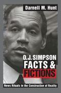 O.J. Simpson Facts and Fictions News Rituals in the Construction of Reality