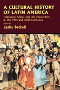 Cultural History of Latin America Literature, Music and the Visual Arts in the 19th and 20th...