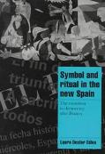 Symbol and Ritual in the New Spain The Transition to Democracy After Franco
