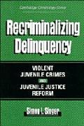 Recriminalizing Delinquency Violent Juvenile Crime and Juvenile Justice Reform