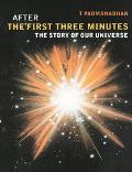 After the First Three Minutes The Story of Our Universe