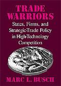 Trade Warriors States, Firms, and Strategic-Trade Policy in High-Technology Competition