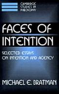 Faces of Intention Selected Essays on Intention and Agency