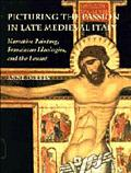 Picturing the Passion in Late Medieval Italy Narrative Painting, Franciscan Ideologies, and ...