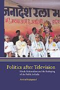 Politics After Television Religious Nationalism and the Reshaping of the Indian Public