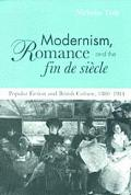 Modernism, Romance and the Fin de Sihcle: Popular Fiction and British Culture, 1880-1914