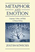 Metaphor and Emotion Language, Culture, and Body in Human Feeling