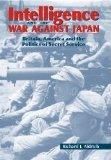 Intelligence and the War against Japan: Britain, America and the Politics of Secret Service