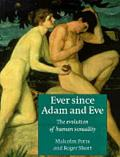 Ever Since Adam and Eve The Evolution of Human Sexuality