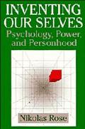 Inventing Our Selves Psychology, Power, and Personhood