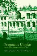 Pragmatic Utopianism Ideals and Communities, 1200-1630