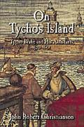On Tycho's Island Tycho Brahe and His Assistants, 1570-1601