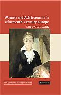Women and Achievement in Nineteenth-Century Europe (New Approaches to European History)