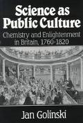 Science As Public Culture Chemistry and Enlightenment in Britain, 1760-1820