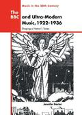 Bbc and Ultra-Modern Music, 1922-1936 Shaping a Nation's Tastes