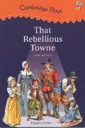 Cambridge Plays: That Rebellious Towne (Cambridge Reading)