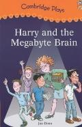 Cambridge Plays : Harry and the Megabyte Brain