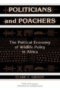 Politicians and Poachers The Political Economy of Wildlife Policy in Africa