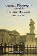 German Philosophy 1760-1860 The Legacy of Idealism