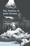Politics of Irish Drama Plays in Context from Boucicault to Friel