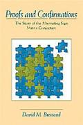 Proofs and Confirmations The Story of the Alternating Sign Matrix Conjecture