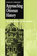Approaching Ottoman History An Introduction to the Sources