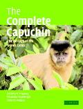 Complete Capuchin The Biology of the Genus Cebus