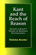 Kant and the Reach of Reason Studies in Kant's Theory of Rational Systematization