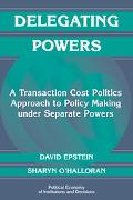 Delegating Powers A Transaction Cost Politics Approach to Policy Making Under Separate Powers