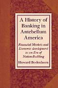 History of Banking in Antebellum America Financial Markets and Economic Development in an Er...