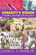 Humanity's Burden: A Global History of Malaria