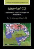 Historical GIS: Technologies, Methodologies, and Scholarship (Cambridge Studies in Historica...