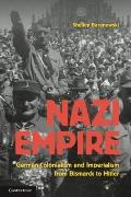 Nazi Empire : German Colonialism and Imperialism from Bismarck to Hitler
