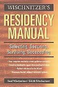 Wischnitzer's Residency Manual Selecting, Securing, Surviving, Succeeding