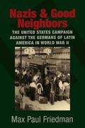 Nazis And Good Neighbors The United States Campaign Against the Germans of Latin America in ...